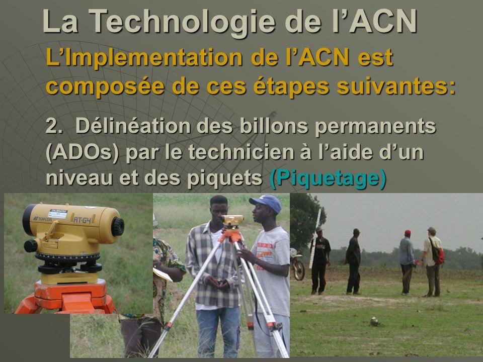 La Technologie de lACN LImplementation de lACN est composée de ces étapes suivantes: 2. Délinéation des billons permanents (ADOs) par le technicien à