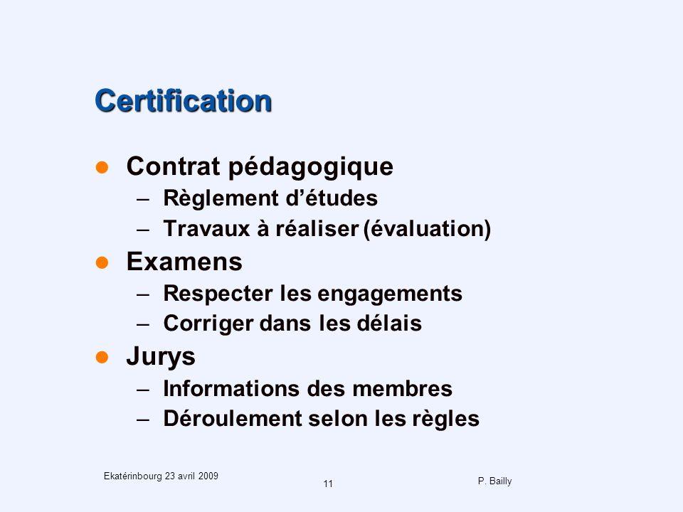 P. Bailly 11 Ekatérinbourg 23 avril 2009 Certification Contrat pédagogique –Règlement détudes –Travaux à réaliser (évaluation) Examens –Respecter les
