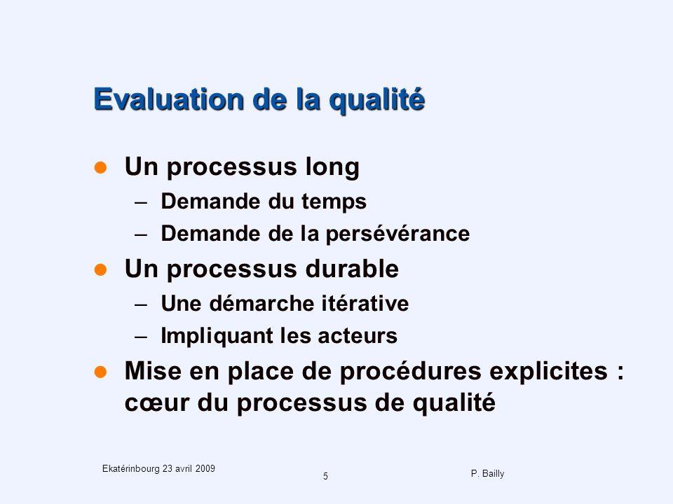 P. Bailly 5 Ekatérinbourg 23 avril 2009 Evaluation de la qualité Un processus long –Demande du temps –Demande de la persévérance Un processus durable