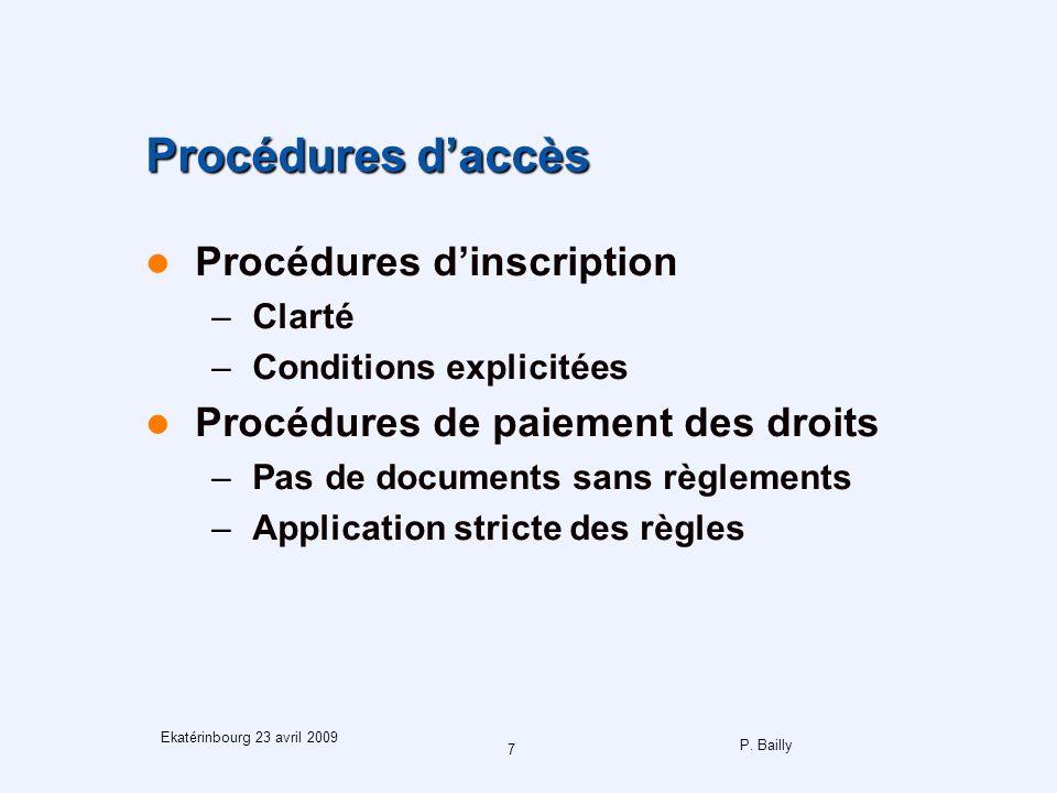 P. Bailly 7 Ekatérinbourg 23 avril 2009 Procédures daccès Procédures dinscription –Clarté –Conditions explicitées Procédures de paiement des droits –P