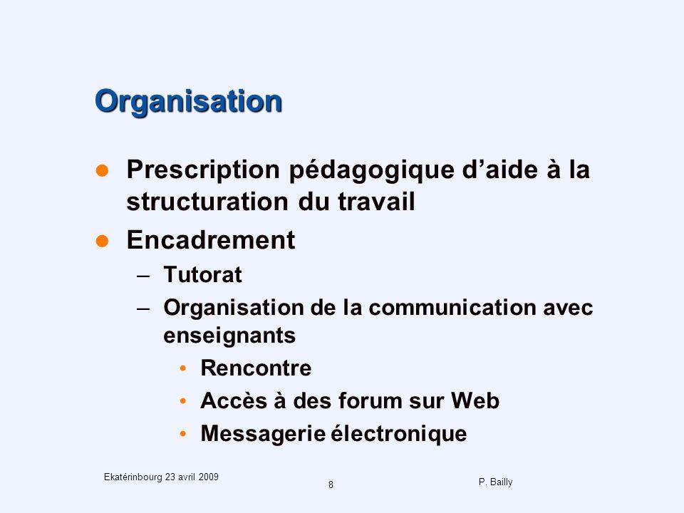 P. Bailly 8 Ekatérinbourg 23 avril 2009 Organisation Prescription pédagogique daide à la structuration du travail Encadrement –Tutorat –Organisation d