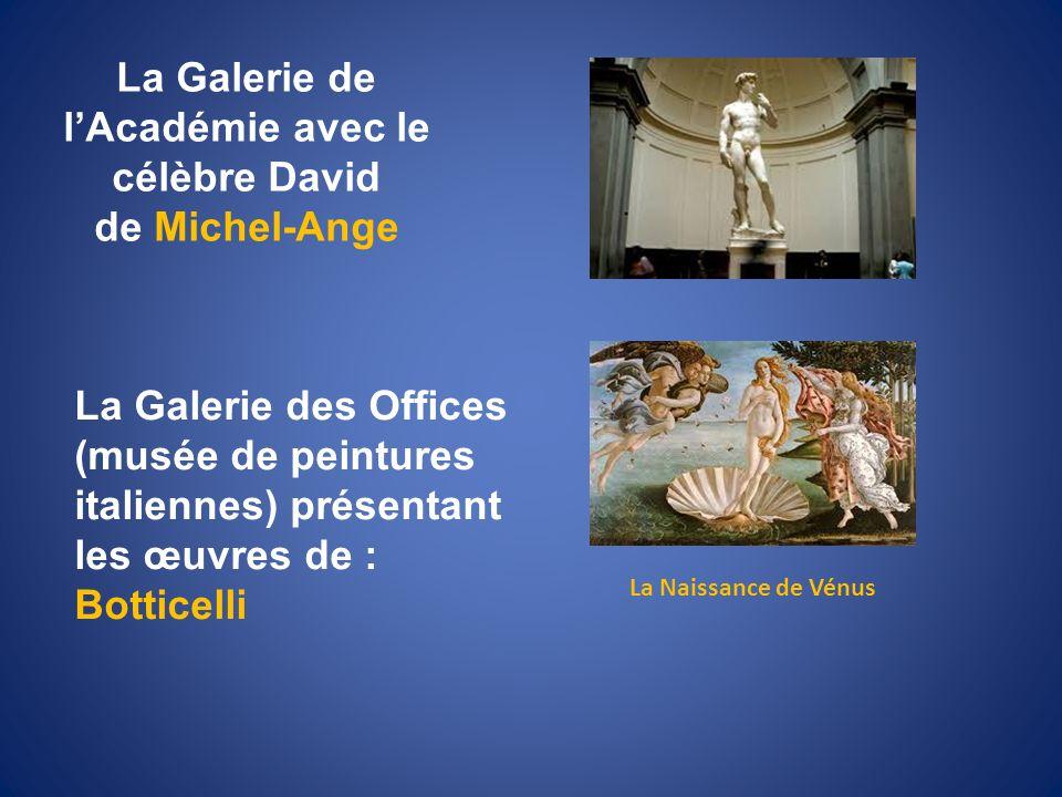 La Galerie de lAcadémie avec le célèbre David de Michel-Ange La Naissance de Vénus La Galerie des Offices (musée de peintures italiennes) présentant l