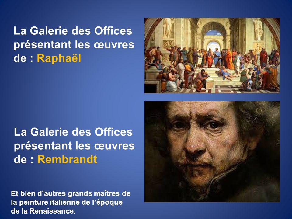 La Galerie des Offices présentant les œuvres de : Raphaël La Galerie des Offices présentant les œuvres de : Rembrandt Et bien dautres grands maîtres d