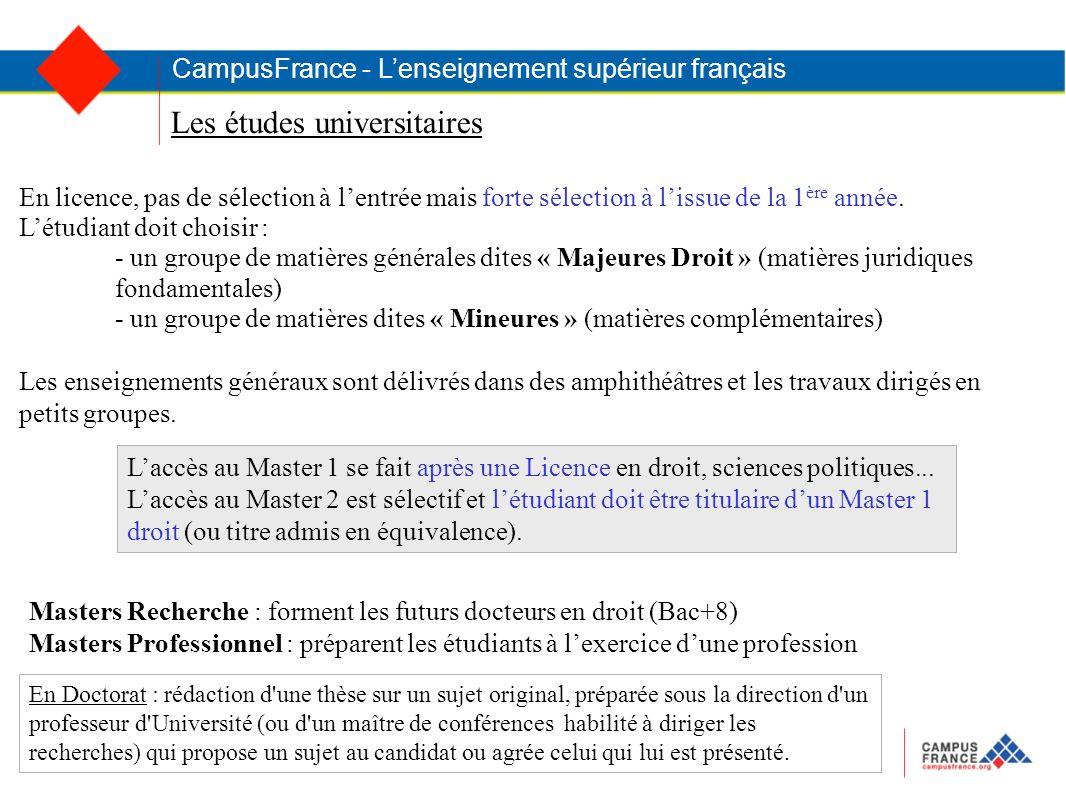 Les études universitaires CampusFrance - Lenseignement supérieur français En licence, pas de sélection à lentrée mais forte sélection à lissue de la 1 ère année.