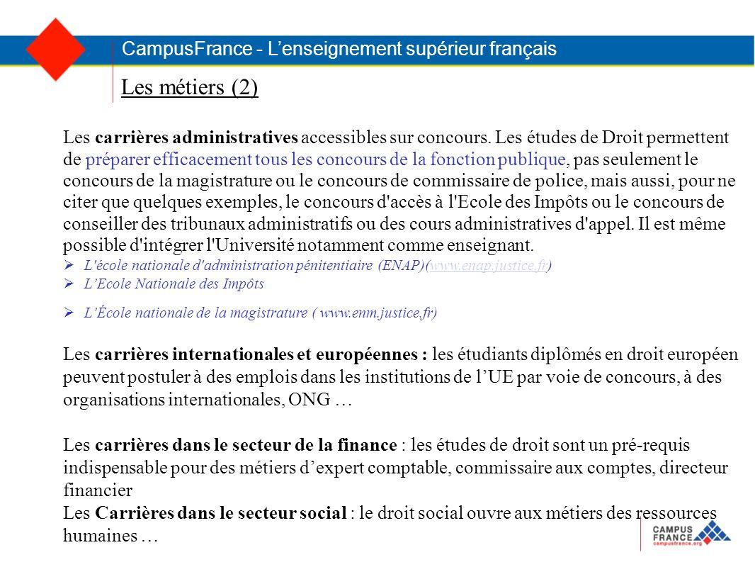 Les métiers (2) CampusFrance - Lenseignement supérieur français Les carrières administratives accessibles sur concours. Les études de Droit permettent