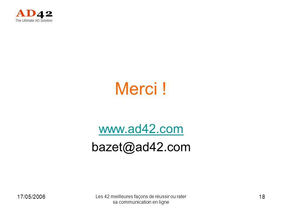 17/05/2006 Les 42 meilleures façons de réussir ou rater sa communication en ligne 18 Merci .