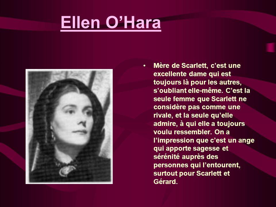 Ellen OHara Mère de Scarlett, cest une excellente dame qui est toujours là pour les autres, soubliant elle-même. Cest la seule femme que Scarlett ne c