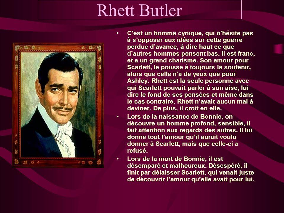 Rhett Butler Cest un homme cynique, qui nhésite pas à sopposer aux idées sur cette guerre perdue davance, à dire haut ce que dautres hommes pensent ba