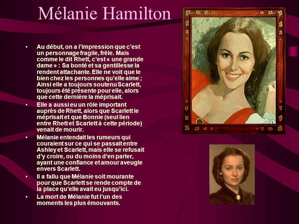 Mélanie Hamilton Au début, on a limpression que cest un personnage fragile, frêle. Mais comme le dit Rhett, cest « une grande dame » : Sa bonté et sa