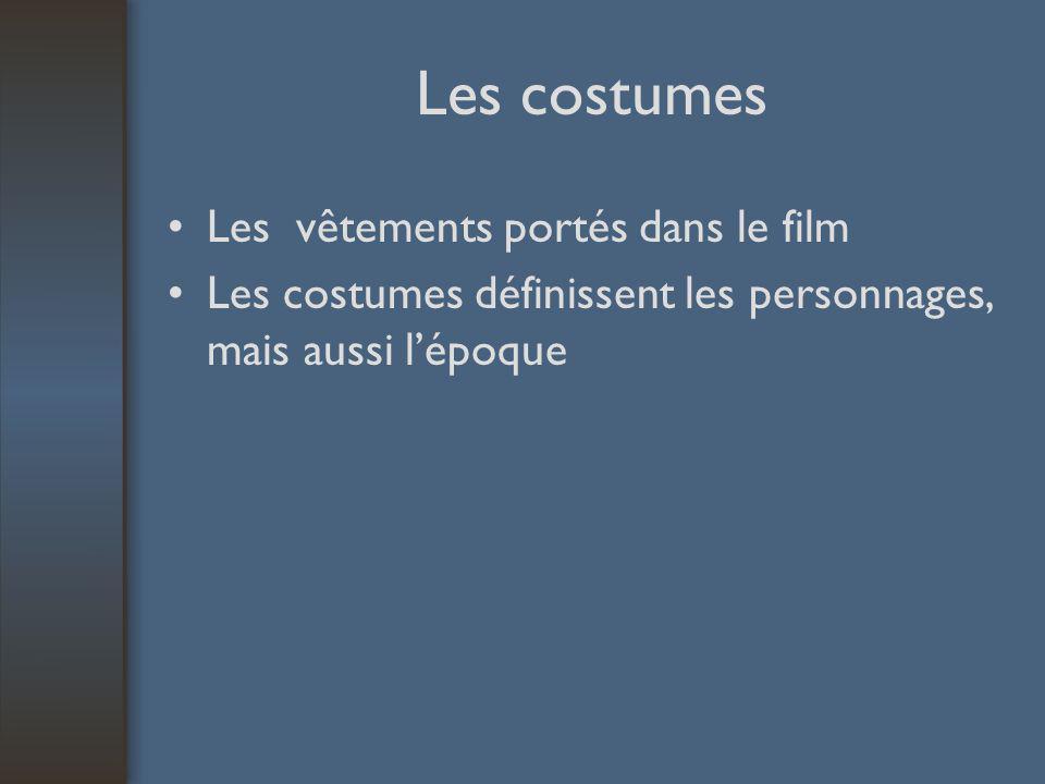 Les costumes Les vêtements portés dans le film Les costumes définissent les personnages, mais aussi lépoque