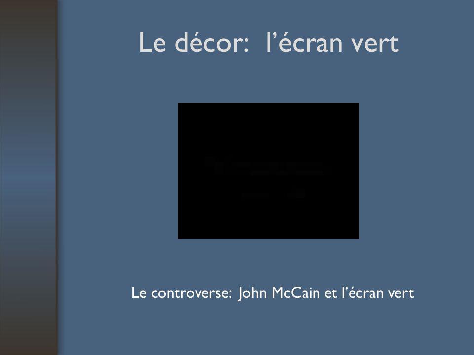 Le décor: lécran vert Le controverse: John McCain et lécran vert