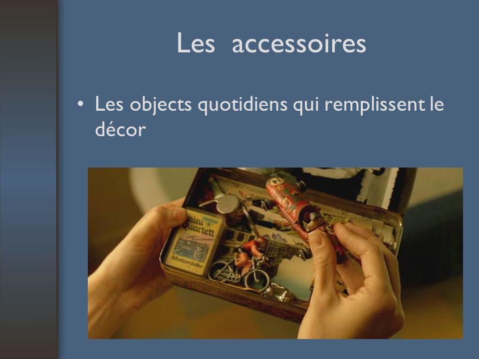 Les accessoires Les objects quotidiens qui remplissent le décor