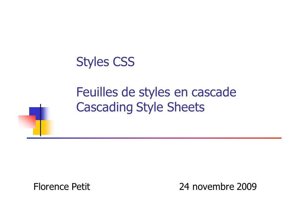 Styles CSS Feuilles de styles en cascade Cascading Style Sheets Florence Petit24 novembre 2009