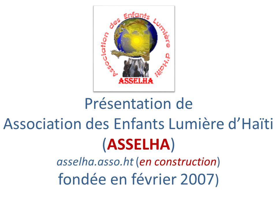 Présentation de Association des Enfants Lumière dHaïti (ASSELHA) asselha.asso.ht (en construction) fondée en février 2007 )