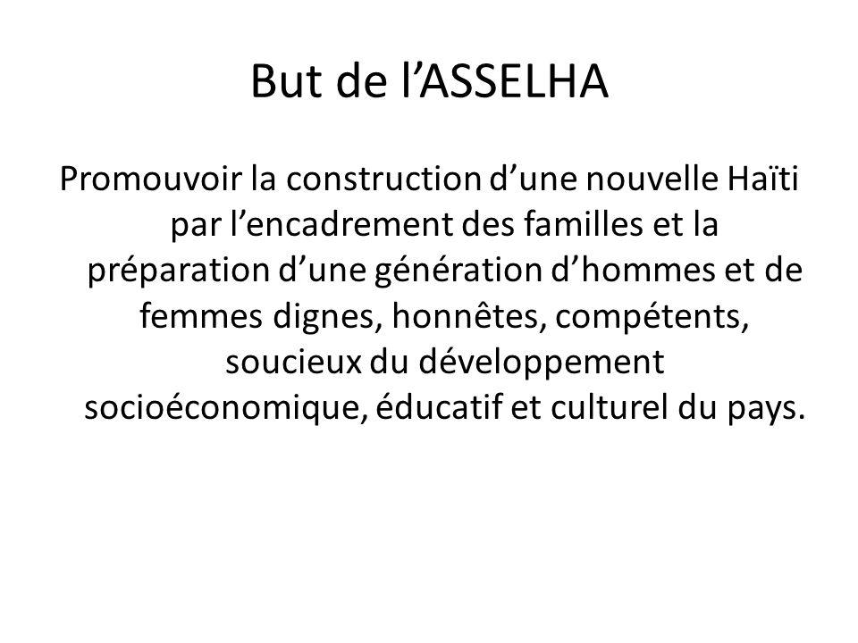 But de lASSELHA Promouvoir la construction dune nouvelle Haïti par lencadrement des familles et la préparation dune génération dhommes et de femmes di