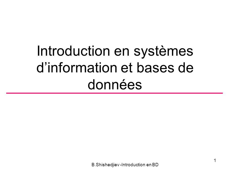 Introduction en systèmes dinformation et bases de données B.Shishedjiev -Introduction en BD 1