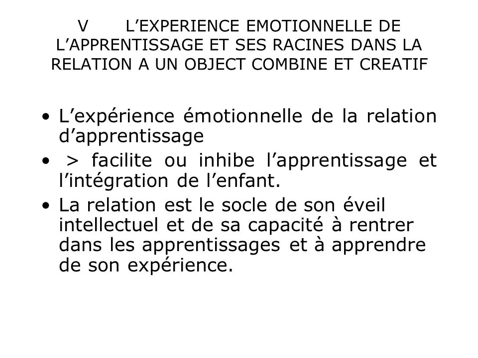 VLEXPERIENCE EMOTIONNELLE DE LAPPRENTISSAGE ET SES RACINES DANS LA RELATION A UN OBJECT COMBINE ET CREATIF Lexpérience émotionnelle de la relation dap