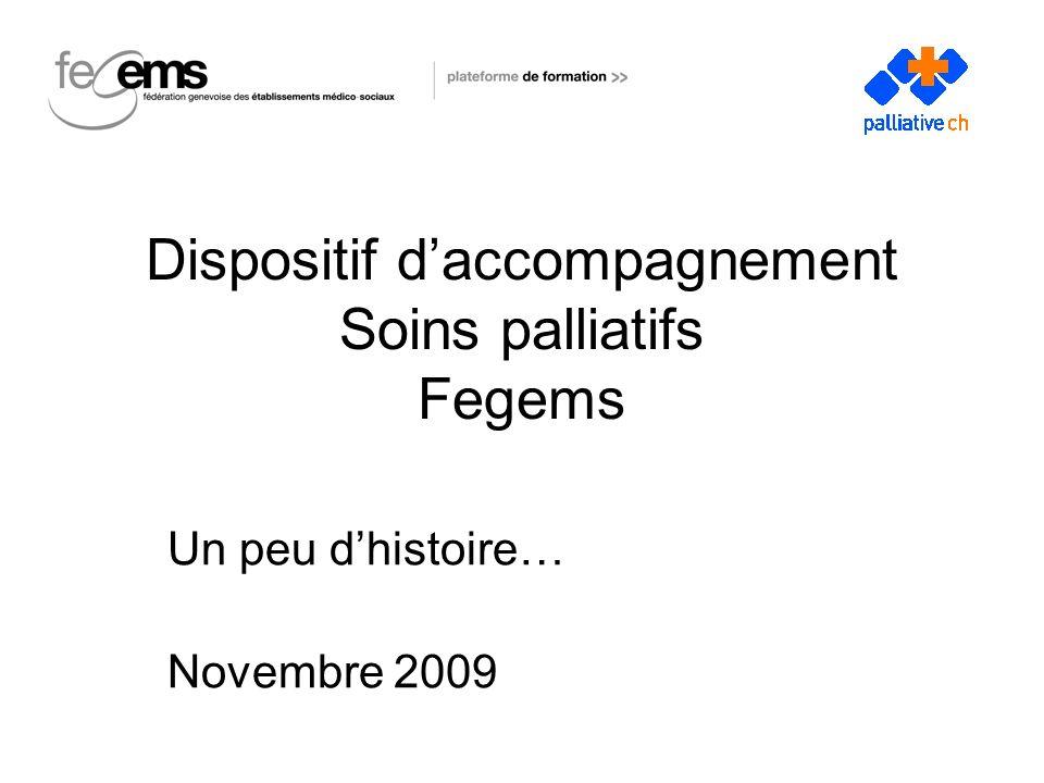Dispositif daccompagnement Soins palliatifs Fegems Un peu dhistoire… Novembre 2009