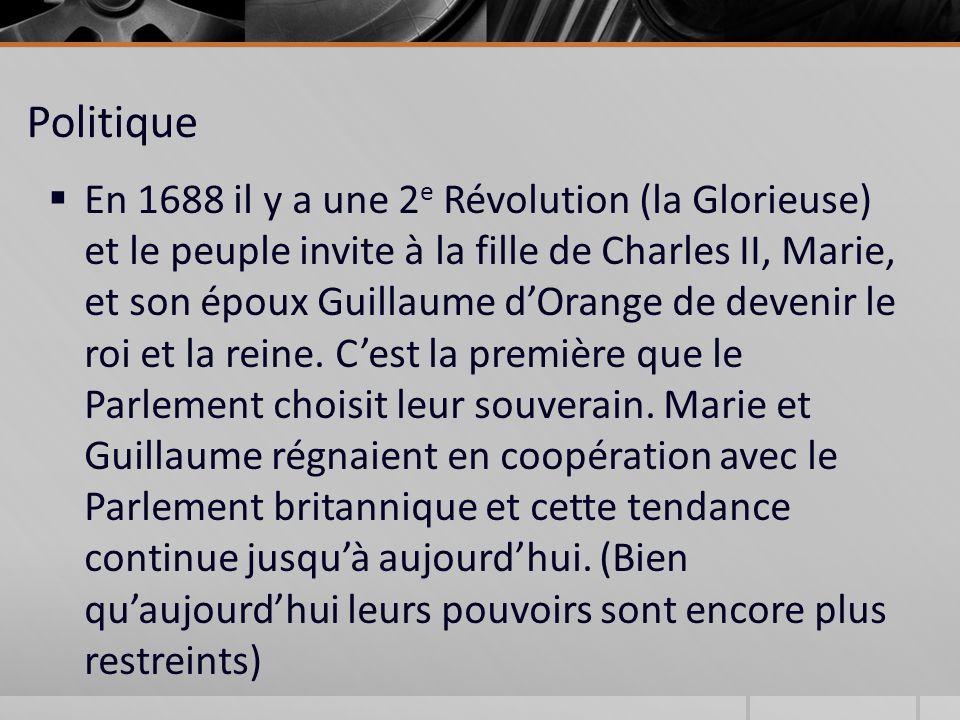 Politique En 1688 il y a une 2 e Révolution (la Glorieuse) et le peuple invite à la fille de Charles II, Marie, et son époux Guillaume dOrange de devenir le roi et la reine.
