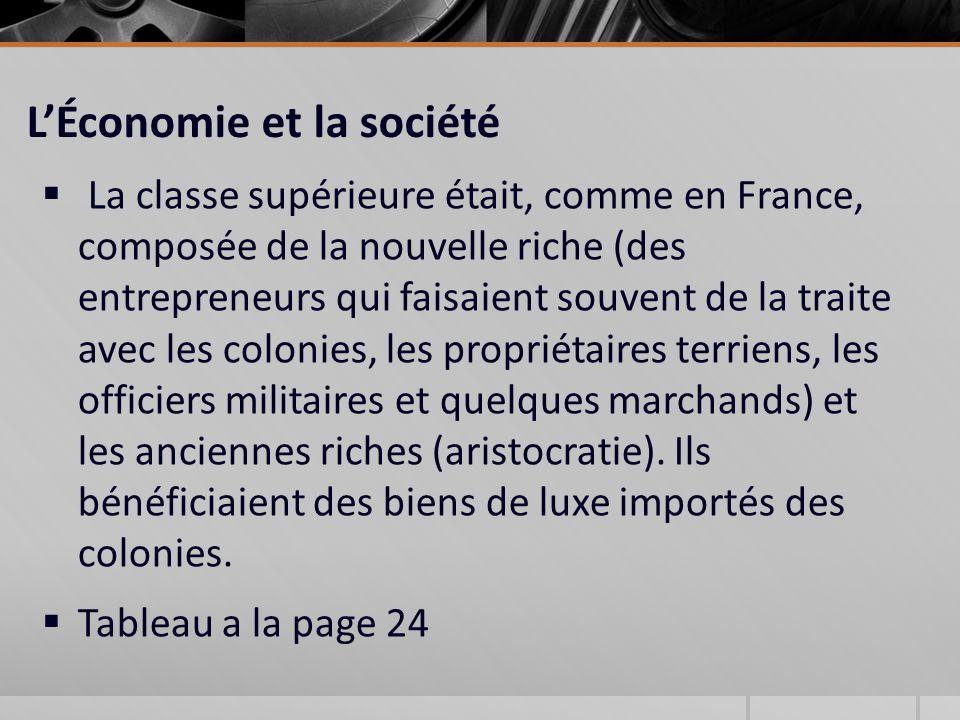 LÉconomie et la société La classe supérieure était, comme en France, composée de la nouvelle riche (des entrepreneurs qui faisaient souvent de la traite avec les colonies, les propriétaires terriens, les officiers militaires et quelques marchands) et les anciennes riches (aristocratie).