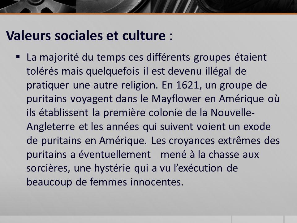 Valeurs sociales et culture : La majorité du temps ces différents groupes étaient tolérés mais quelquefois il est devenu illégal de pratiquer une autre religion.