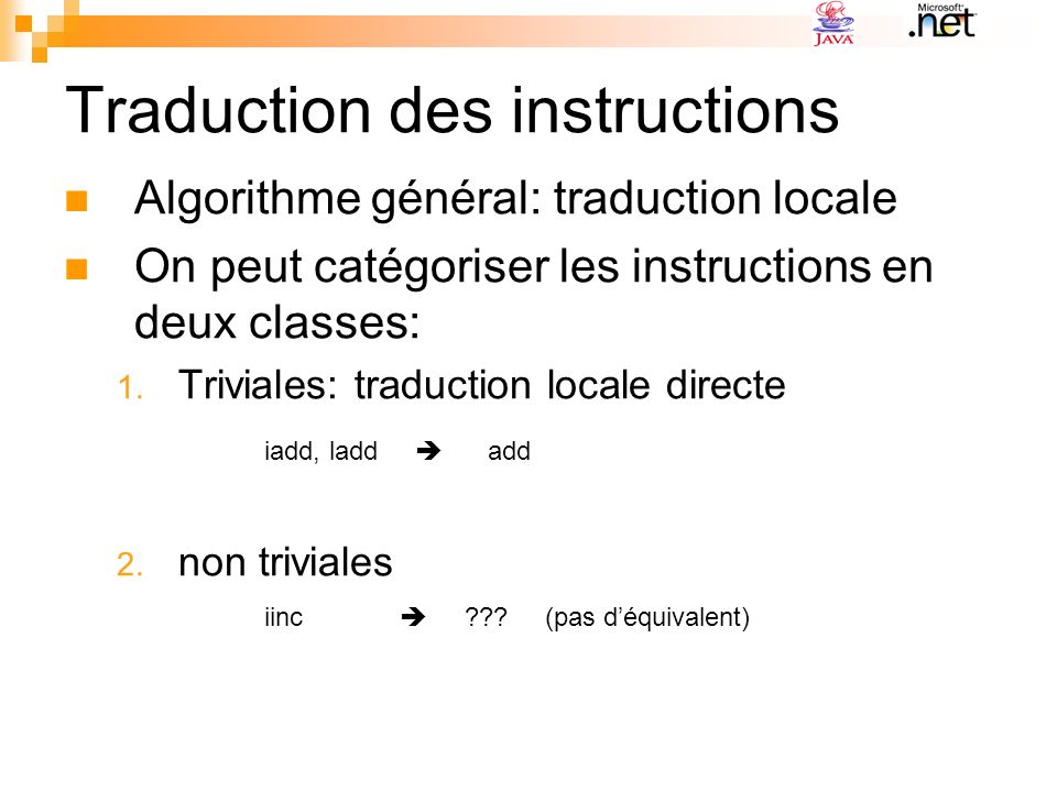 Traduction des méthodes Cas général: même nom Si on traduit java.lang.String en System.String, il faut rediriger certaines méthodes.