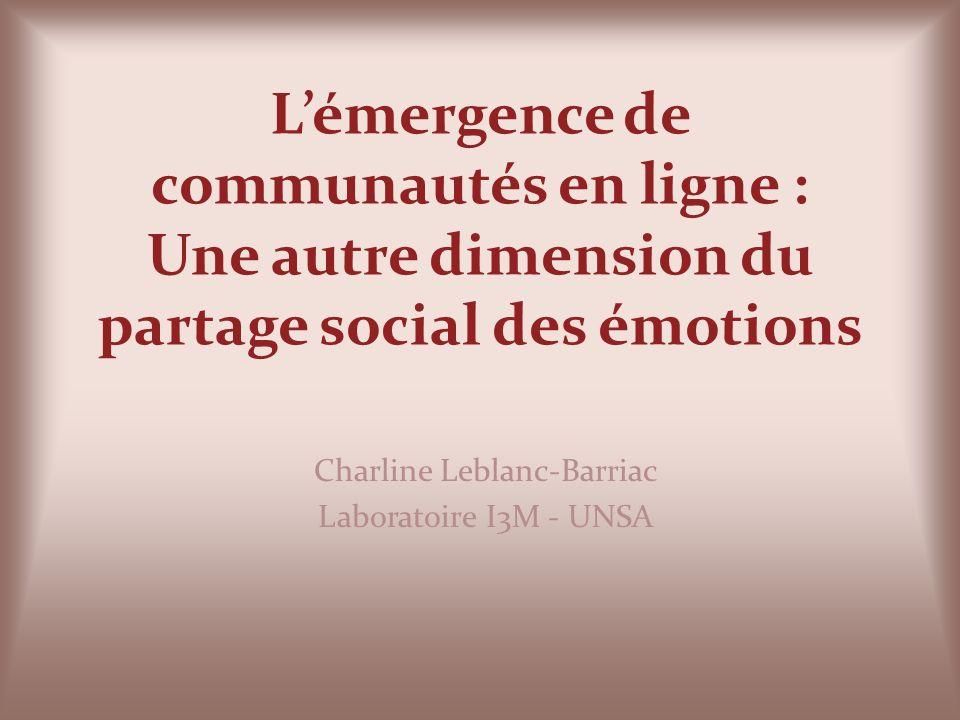 Lémergence de communautés en ligne : Une autre dimension du partage social des émotions Charline Leblanc-Barriac Laboratoire I3M - UNSA