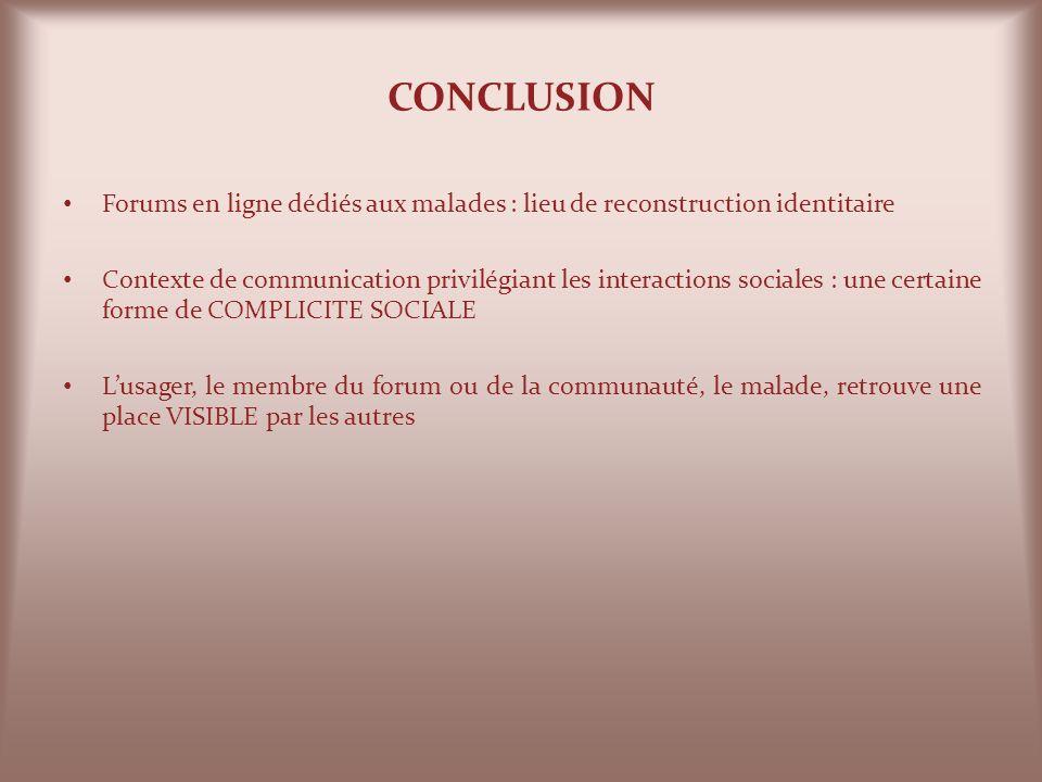 CONCLUSION Forums en ligne dédiés aux malades : lieu de reconstruction identitaire Contexte de communication privilégiant les interactions sociales :
