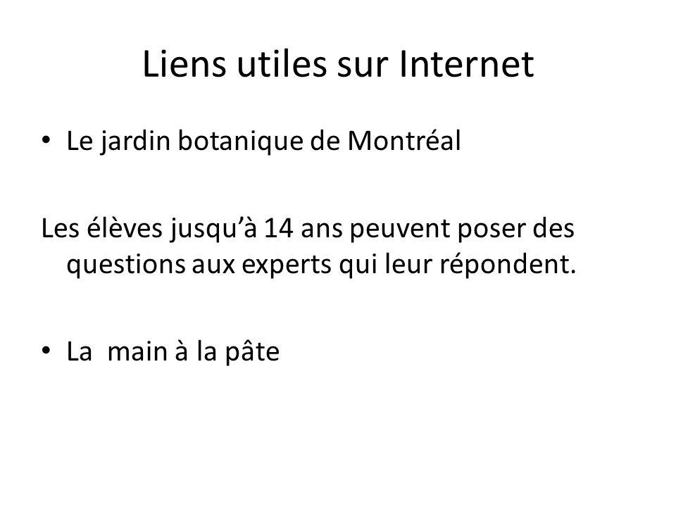 Liens utiles sur Internet Le jardin botanique de Montréal Les élèves jusquà 14 ans peuvent poser des questions aux experts qui leur répondent. La main