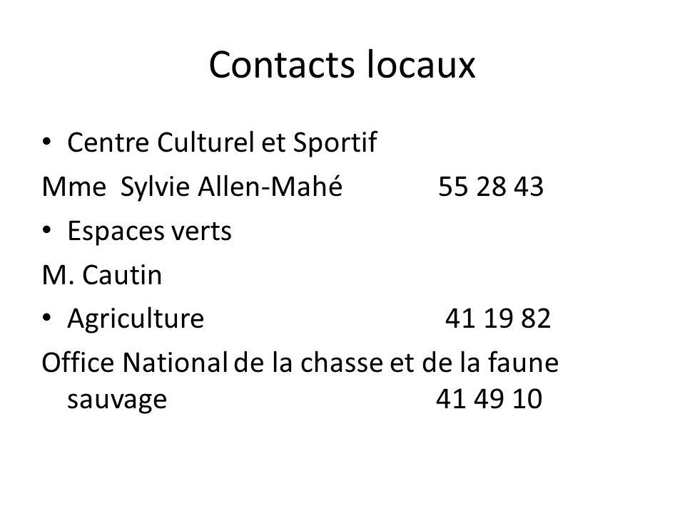 Contacts locaux Centre Culturel et Sportif Mme Sylvie Allen-Mahé 55 28 43 Espaces verts M. Cautin Agriculture 41 19 82 Office National de la chasse et