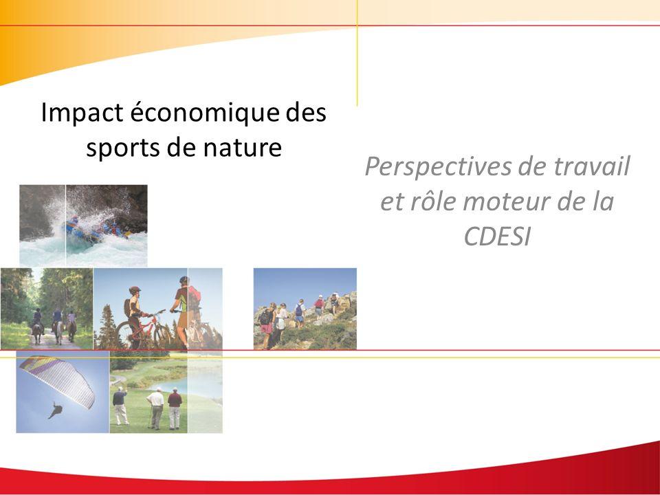 Perspectives de travail et rôle moteur de la CDESI Impact économique des sports de nature