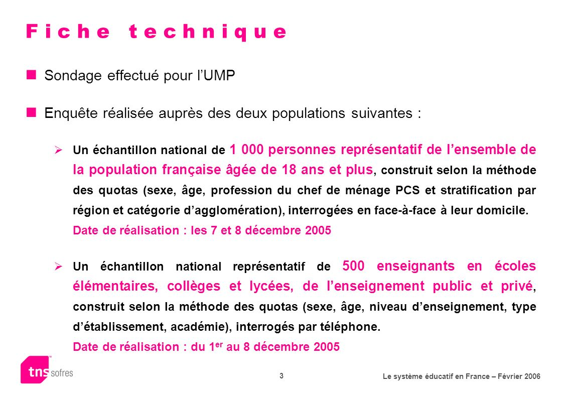 Le système éducatif en France – Février 2006 3 Sondage effectué pour lUMP Enquête réalisée auprès des deux populations suivantes : Un échantillon nati