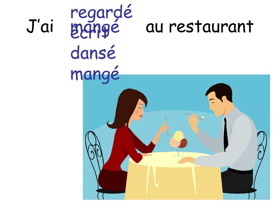 Jai au restaurant regardé écrit dansé mangé