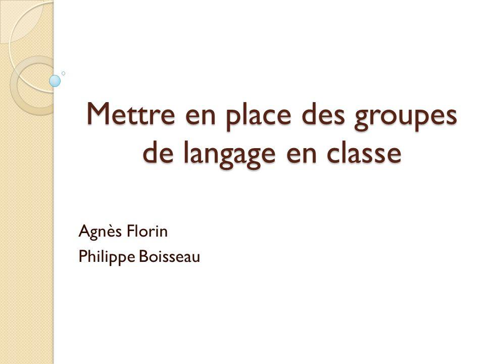 Mettre en place des groupes de langage en classe Agnès Florin Philippe Boisseau