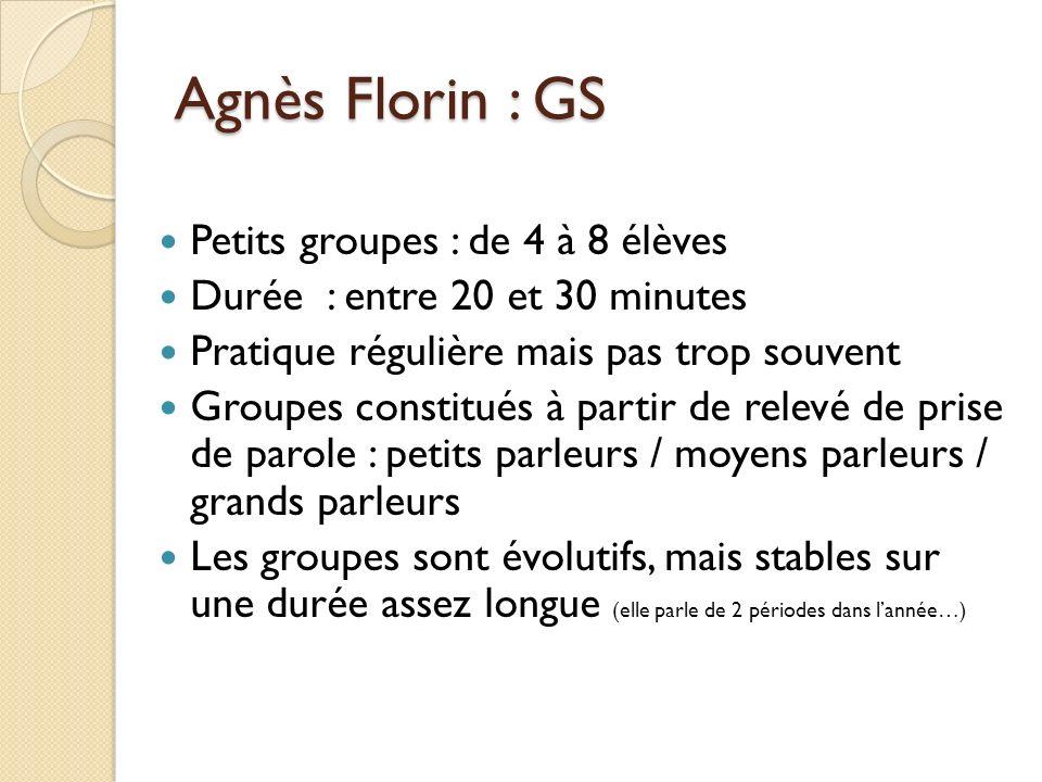 Agnès Florin : GS Petits groupes : de 4 à 8 élèves Durée : entre 20 et 30 minutes Pratique régulière mais pas trop souvent Groupes constitués à partir