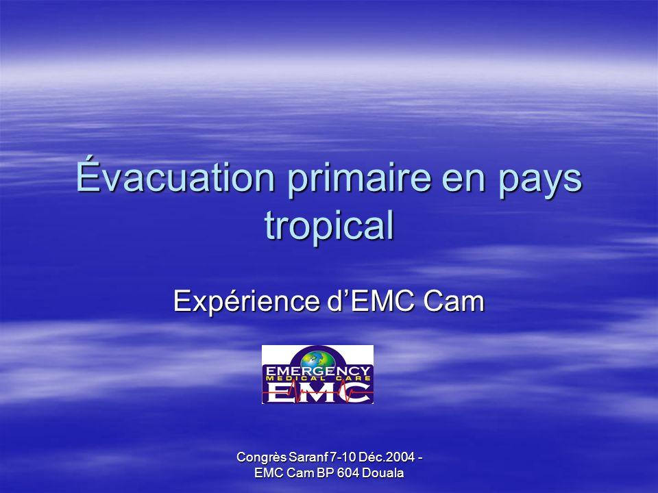 Congrès Saranf 7-10 Déc.2004 - EMC Cam BP 604 Douala Évacuation primaire en pays tropical Expérience dEMC Cam