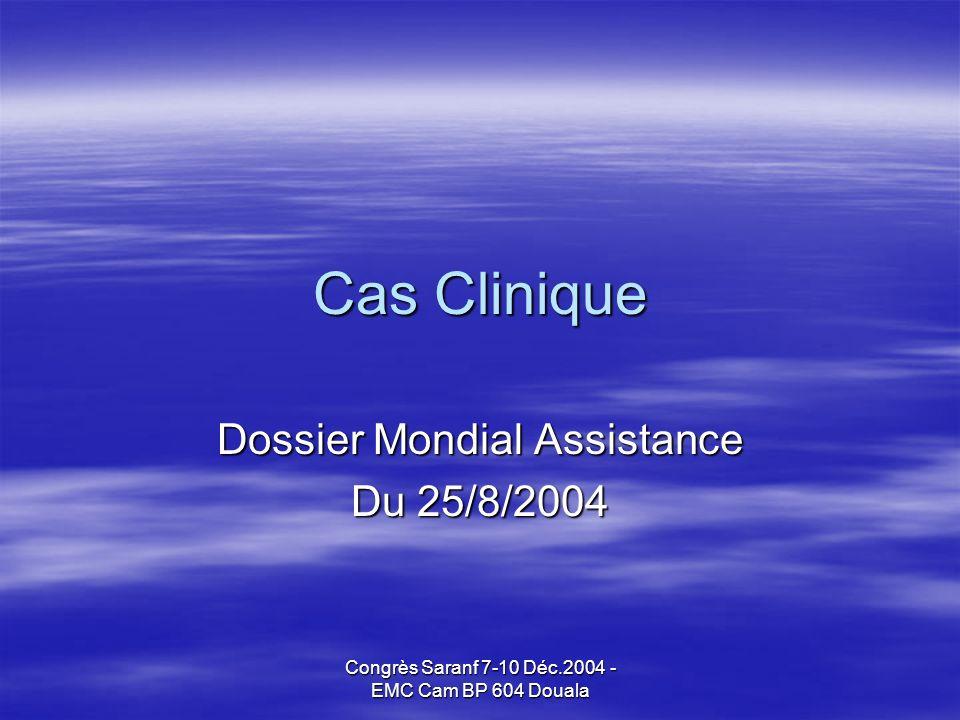 Congrès Saranf 7-10 Déc.2004 - EMC Cam BP 604 Douala Cas Clinique Dossier Mondial Assistance Du 25/8/2004