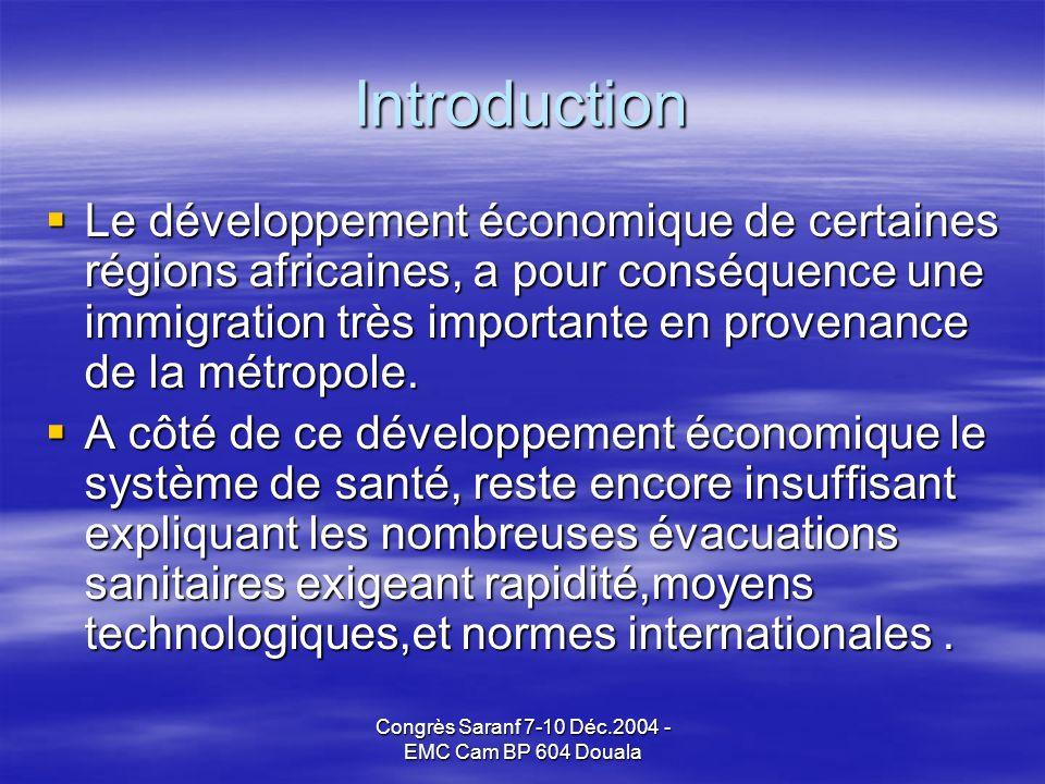Congrès Saranf 7-10 Déc.2004 - EMC Cam BP 604 Douala Introduction Le développement économique de certaines régions africaines, a pour conséquence une immigration très importante en provenance de la métropole.