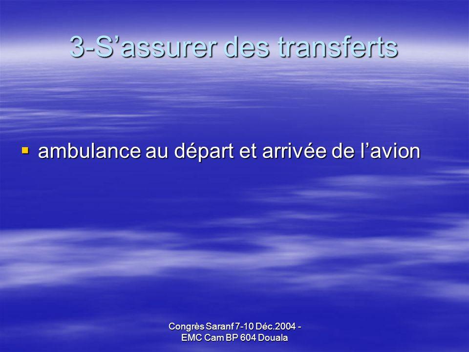 Congrès Saranf 7-10 Déc.2004 - EMC Cam BP 604 Douala 3-Sassurer des transferts ambulance au départ et arrivée de lavion ambulance au départ et arrivée de lavion