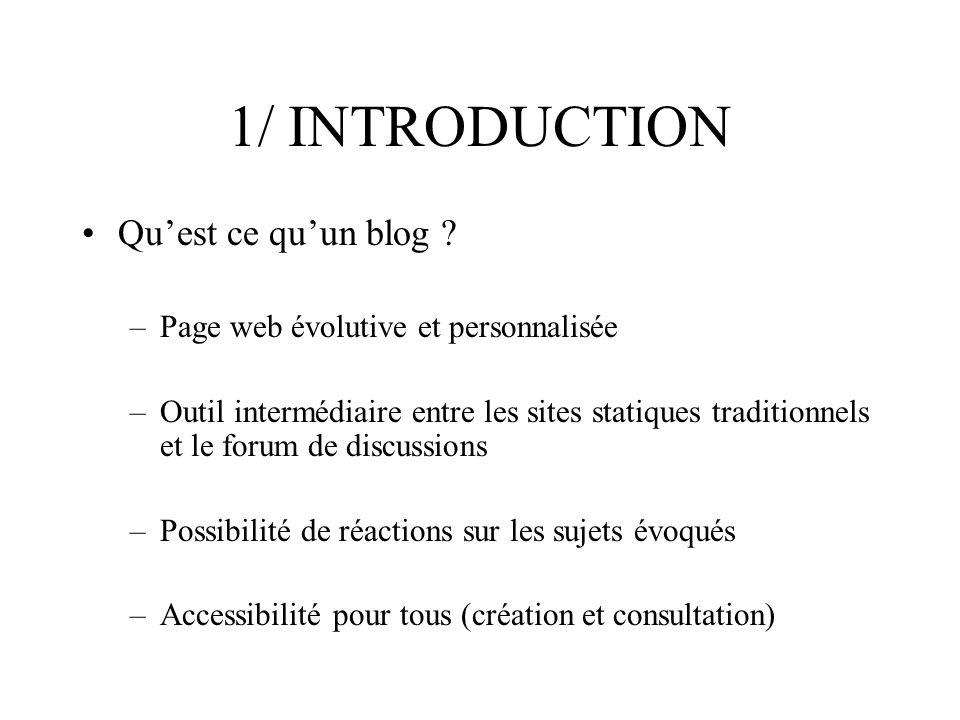 1/ INTRODUCTION Origine du blog –Contraction de « web » et « logbook » –Apparition aux USA début des 90s –Premier blog en France en 1996