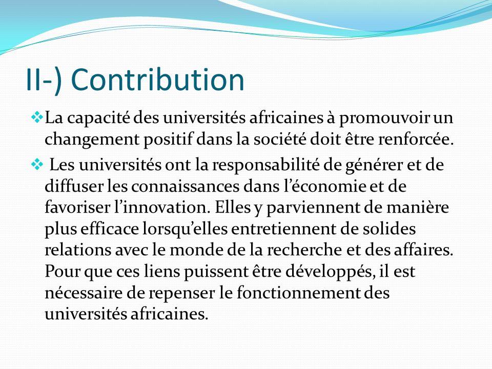 II-) Contribution La capacité des universités africaines à promouvoir un changement positif dans la société doit être renforcée. Les universités ont l