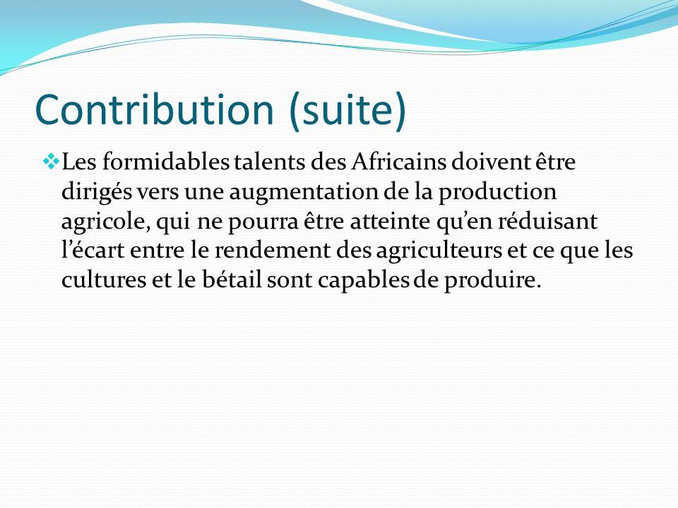 Contribution (suite) Les formidables talents des Africains doivent être dirigés vers une augmentation de la production agricole, qui ne pourra être at