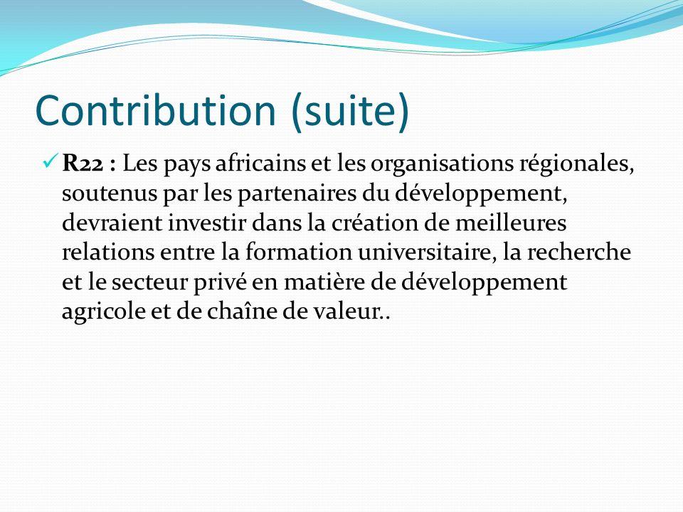 Contribution (suite) R22 : Les pays africains et les organisations régionales, soutenus par les partenaires du développement, devraient investir dans