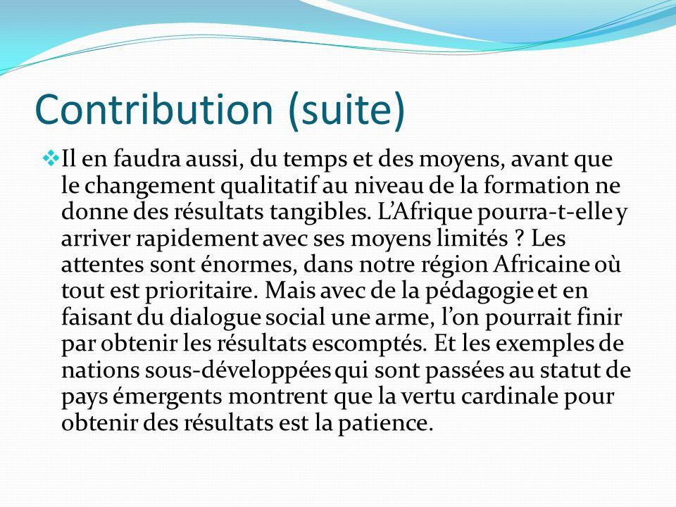 Contribution (suite) Il en faudra aussi, du temps et des moyens, avant que le changement qualitatif au niveau de la formation ne donne des résultats t