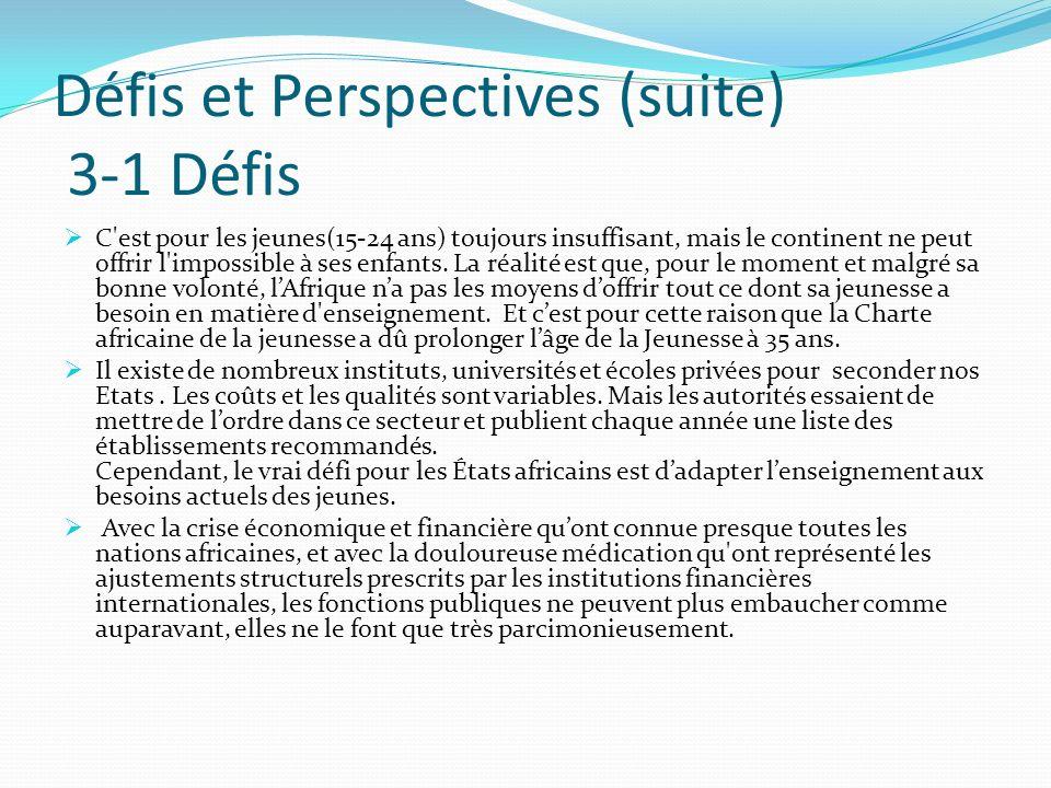 Défis et Perspectives (suite) 3-1 Défis C'est pour les jeunes(15-24 ans) toujours insuffisant, mais le continent ne peut offrir l'impossible à ses enf