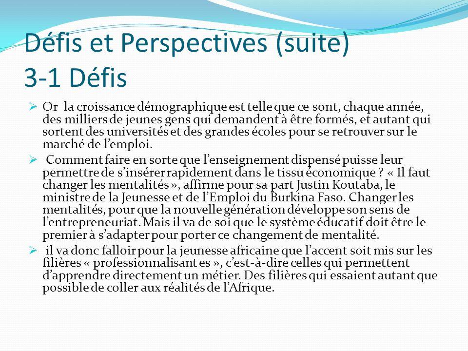 Défis et Perspectives (suite) 3-1 Défis Or la croissance démographique est telle que ce sont, chaque année, des milliers de jeunes gens qui demandent
