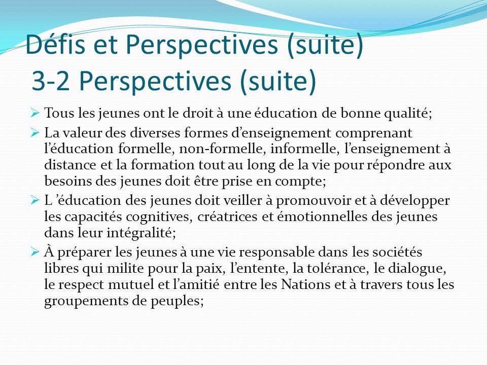 Défis et Perspectives (suite) 3-2 Perspectives (suite) Tous les jeunes ont le droit à une éducation de bonne qualité; La valeur des diverses formes de