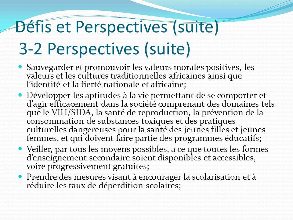 Défis et Perspectives (suite) 3-2 Perspectives (suite) Sauvegarder et promouvoir les valeurs morales positives, les valeurs et les cultures traditionn