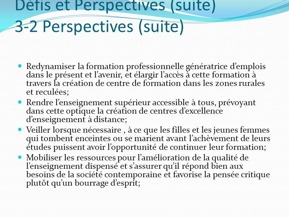 Défis et Perspectives (suite) 3-2 Perspectives (suite) Redynamiser la formation professionnelle génératrice demplois dans le présent et lavenir, et él