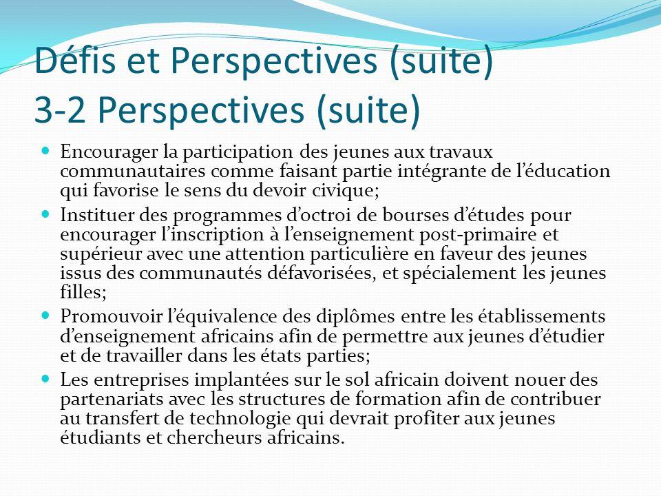 Défis et Perspectives (suite) 3-2 Perspectives (suite) Encourager la participation des jeunes aux travaux communautaires comme faisant partie intégran
